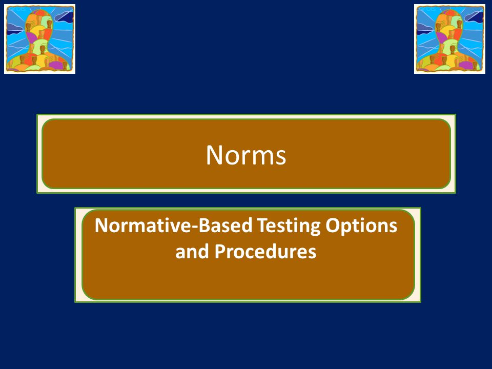 Normative-Based Testing Options and Procedures