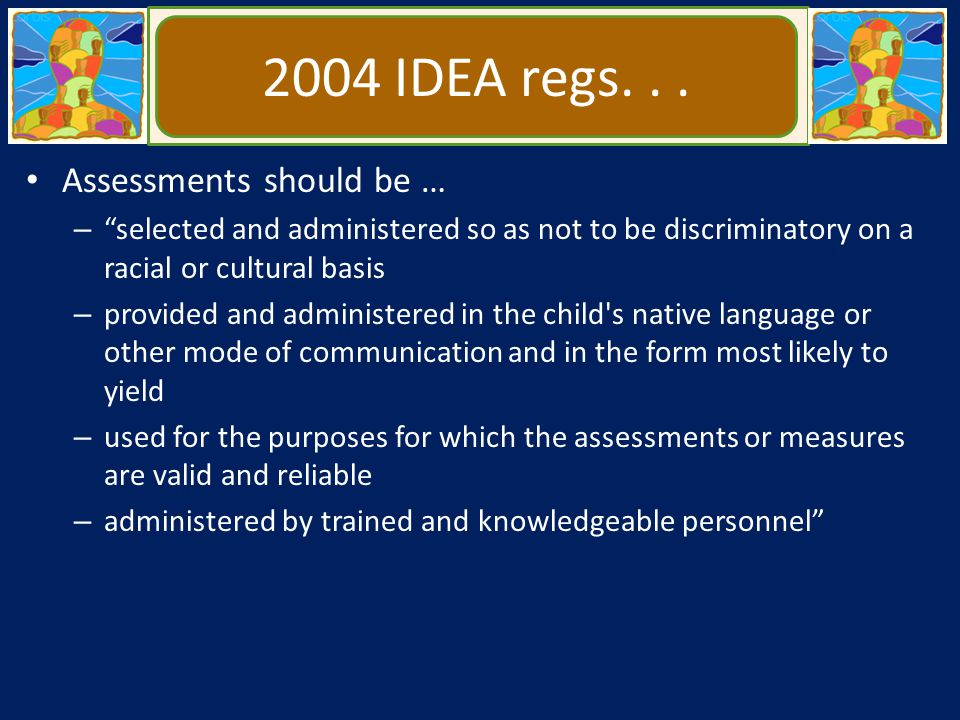 2004 IDEA regs. . . Assessments should be …
