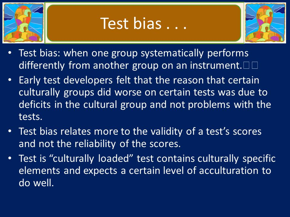Test bias . . . Test bias: when one group systematically performs differently from another group on an instrument.