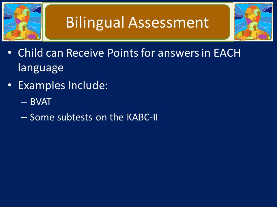 Bilingual Assessment Child can Receive Points for answers in EACH language. Examples Include: BVAT.