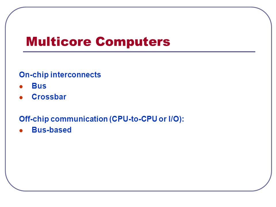 Multicore Computers On-chip interconnects Bus Crossbar