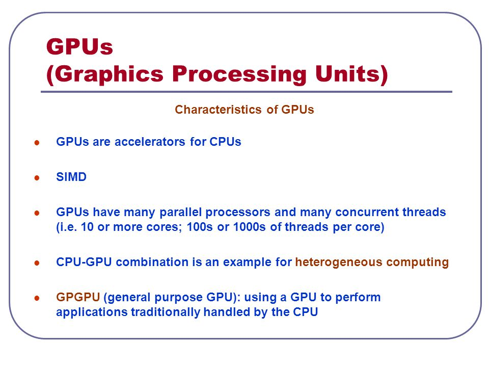 GPUs (Graphics Processing Units)