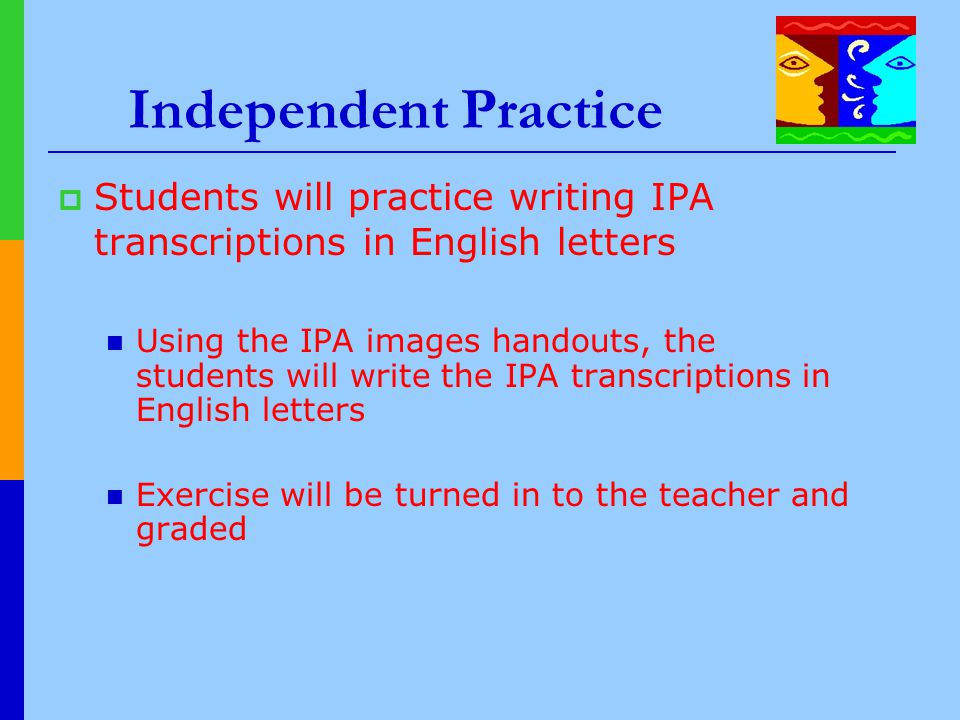 Independent Practice Students will practice writing IPA transcriptions in English letters.