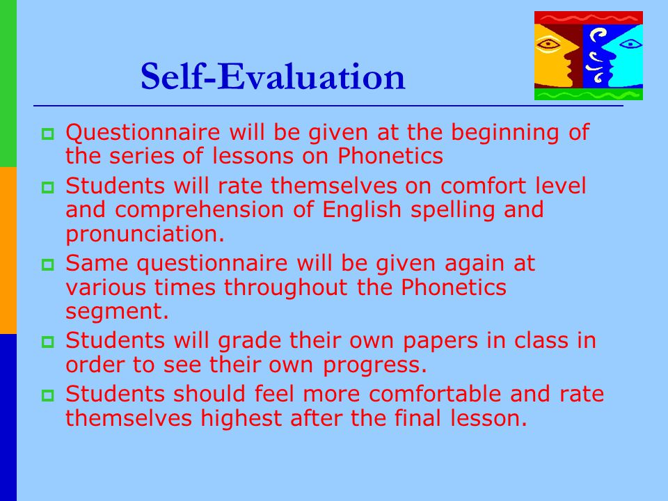 Self-Evaluation Questionnaire will be given at the beginning of the series of lessons on Phonetics.