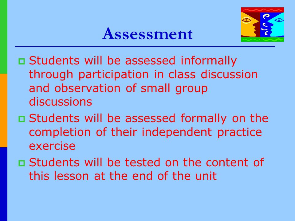 Assessment Students will be assessed informally through participation in class discussion and observation of small group discussions.