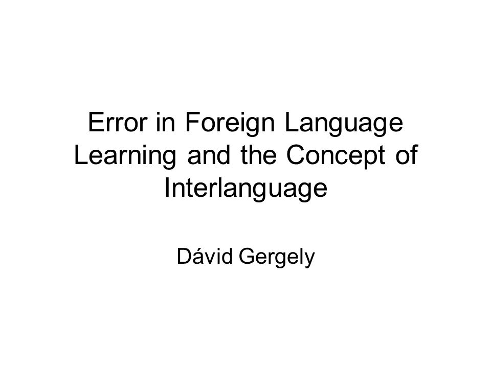 Error in Foreign Language Learning and the Concept of Interlanguage