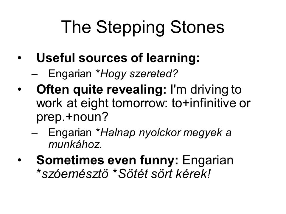 The Stepping Stones Useful sources of learning:
