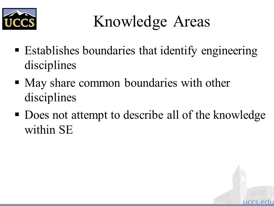 Knowledge Areas Establishes boundaries that identify engineering disciplines. May share common boundaries with other disciplines.