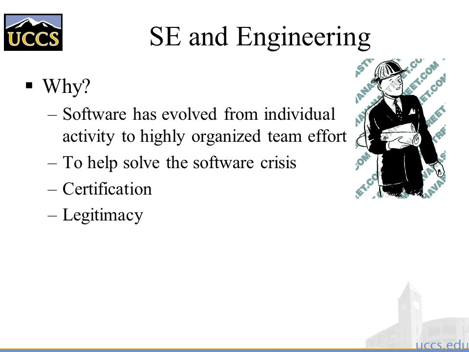 SE and Engineering Why Software has evolved from individual activity to highly organized team effort.