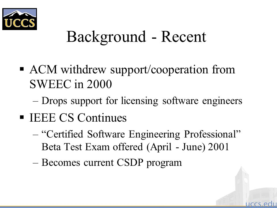 Background - Recent ACM withdrew support/cooperation from SWEEC in 2000. Drops support for licensing software engineers.