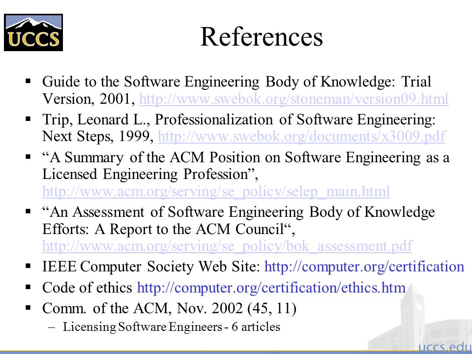 References Guide to the Software Engineering Body of Knowledge: Trial Version, 2001, http://www.swebok.org/stoneman/version09.html.
