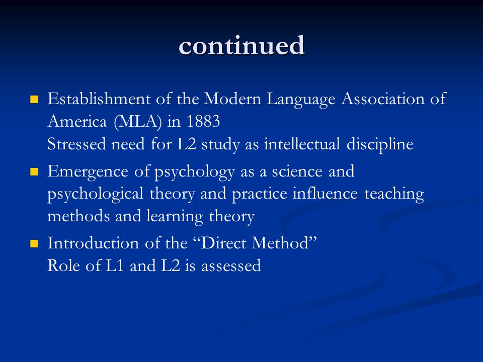 continued Establishment of the Modern Language Association of America (MLA) in 1883 Stressed need for L2 study as intellectual discipline.