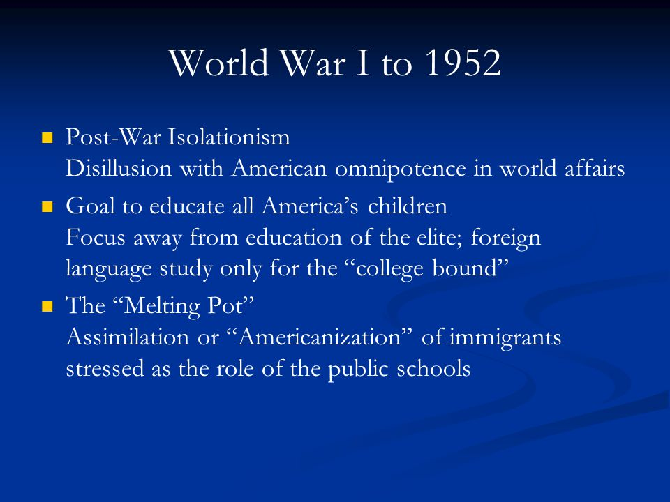 World War I to 1952 Post-War Isolationism Disillusion with American omnipotence in world affairs.