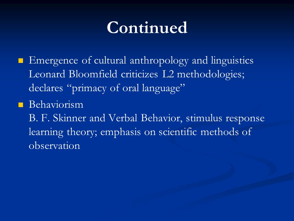 Continued Emergence of cultural anthropology and linguistics Leonard Bloomfield criticizes L2 methodologies; declares primacy of oral language