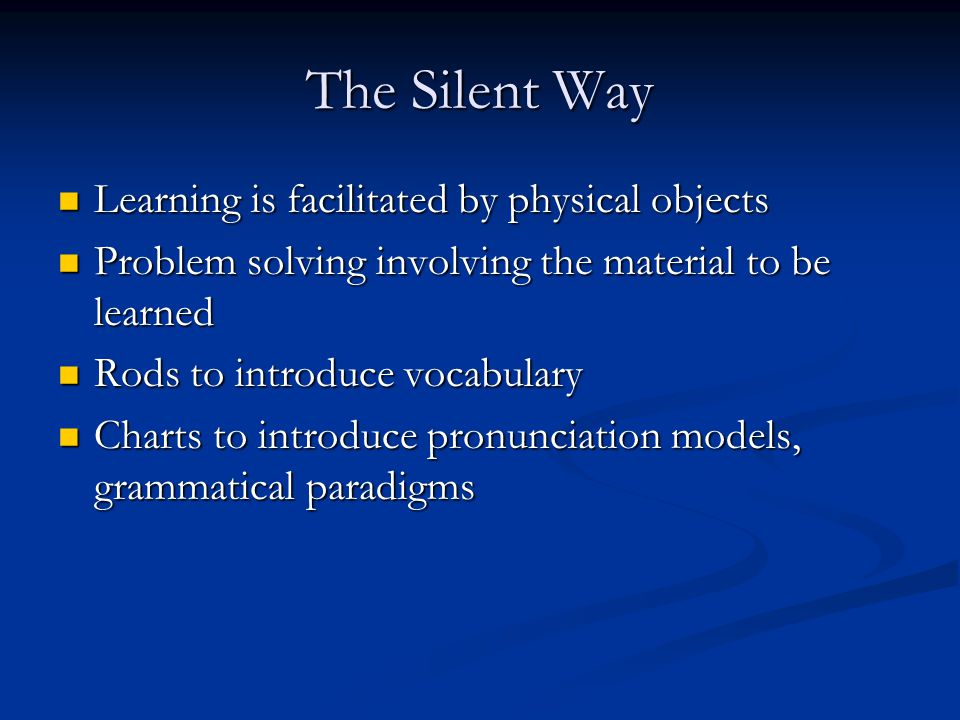 The Silent Way Learning is facilitated by physical objects