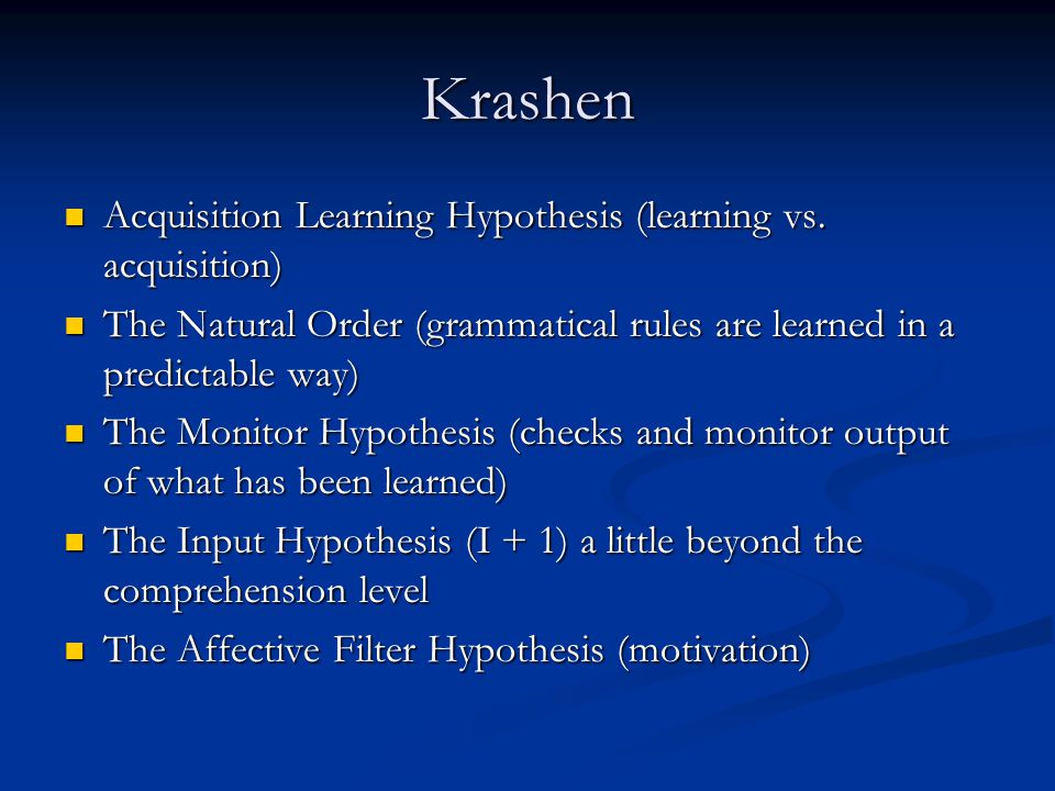Krashen Acquisition Learning Hypothesis (learning vs. acquisition)