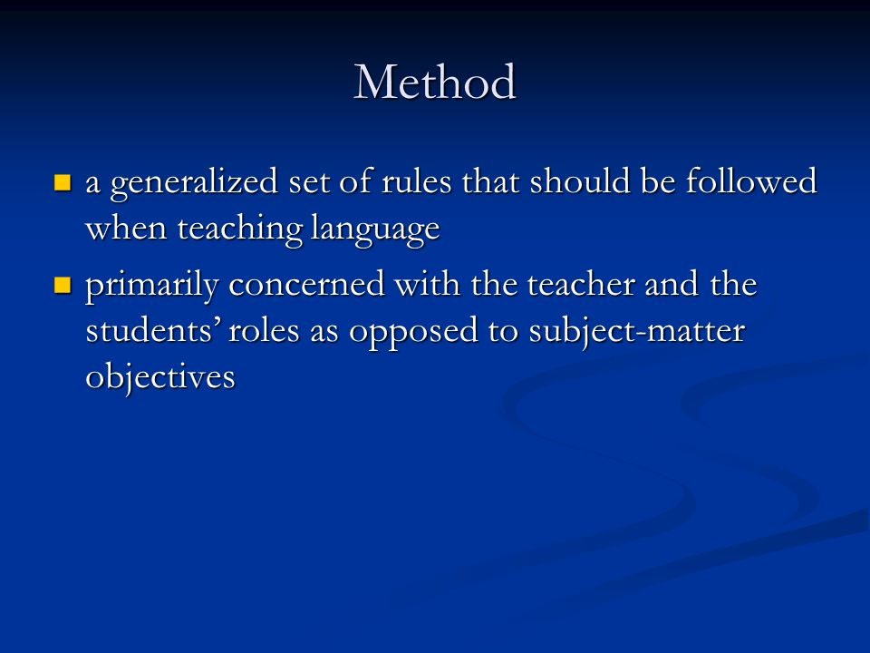 Method a generalized set of rules that should be followed when teaching language.