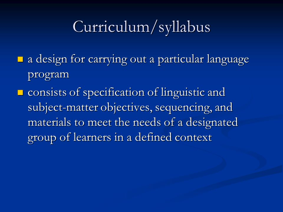 Curriculum/syllabus a design for carrying out a particular language program.
