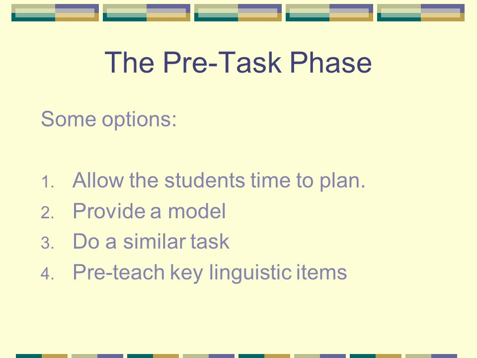 The Pre-Task Phase Some options: Allow the students time to plan.