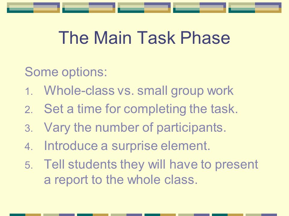 The Main Task Phase Some options: Whole-class vs. small group work
