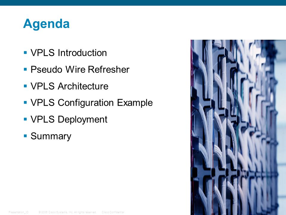 Agenda VPLS Introduction Pseudo Wire Refresher VPLS Architecture