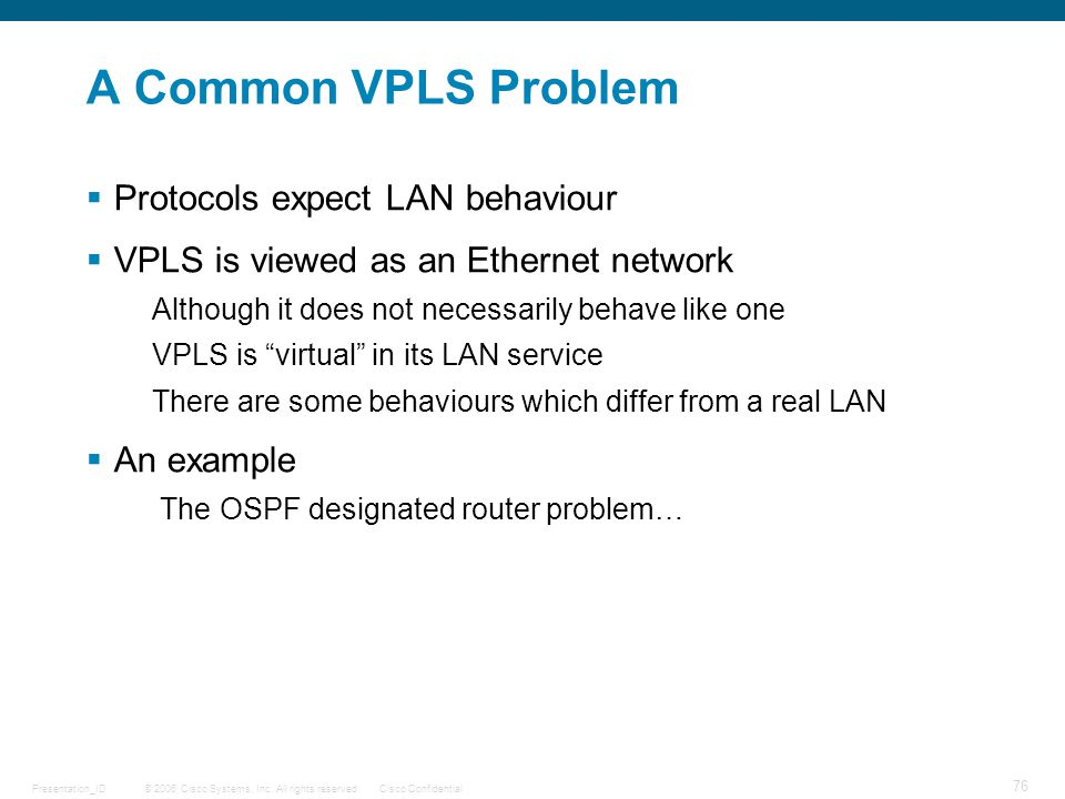 A Common VPLS Problem Protocols expect LAN behaviour