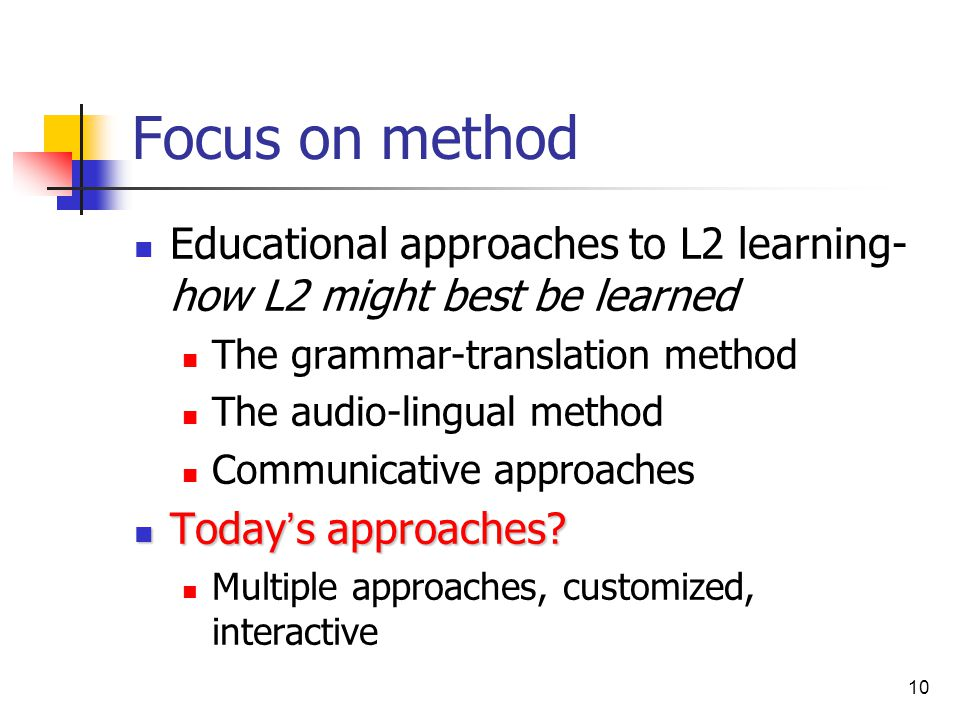 Focus on method Educational approaches to L2 learning- how L2 might best be learned. The grammar-translation method.
