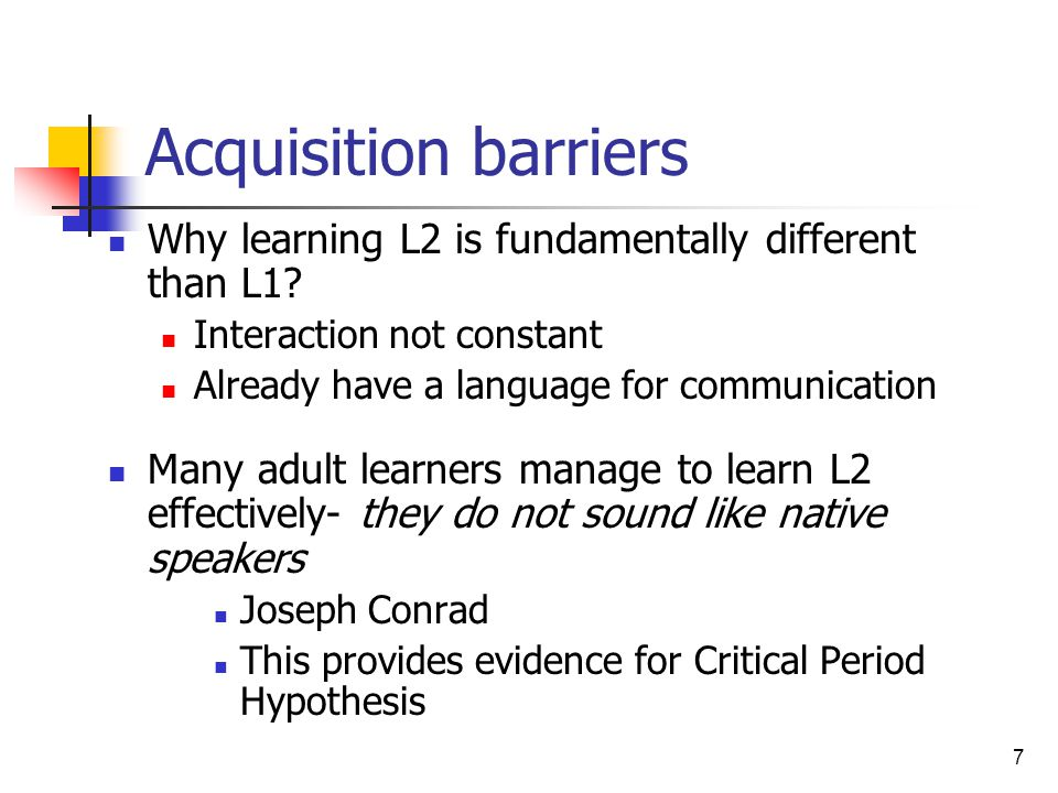 Acquisition barriers Why learning L2 is fundamentally different than L1 Interaction not constant.