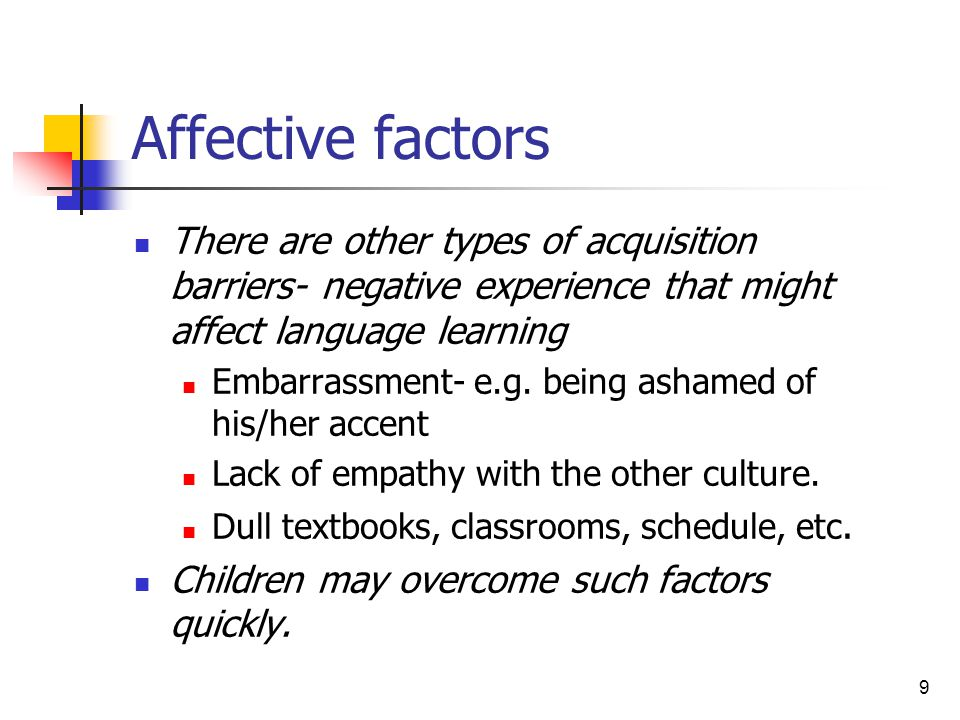 Affective factors There are other types of acquisition barriers- negative experience that might affect language learning.