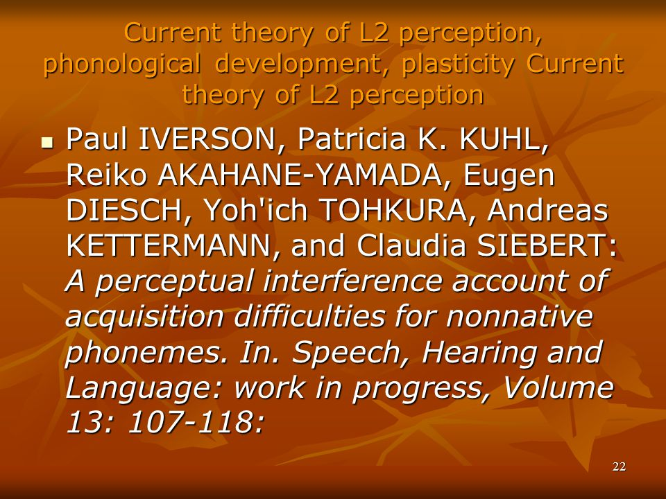 Current theory of L2 perception, phonological development, plasticity Current theory of L2 perception