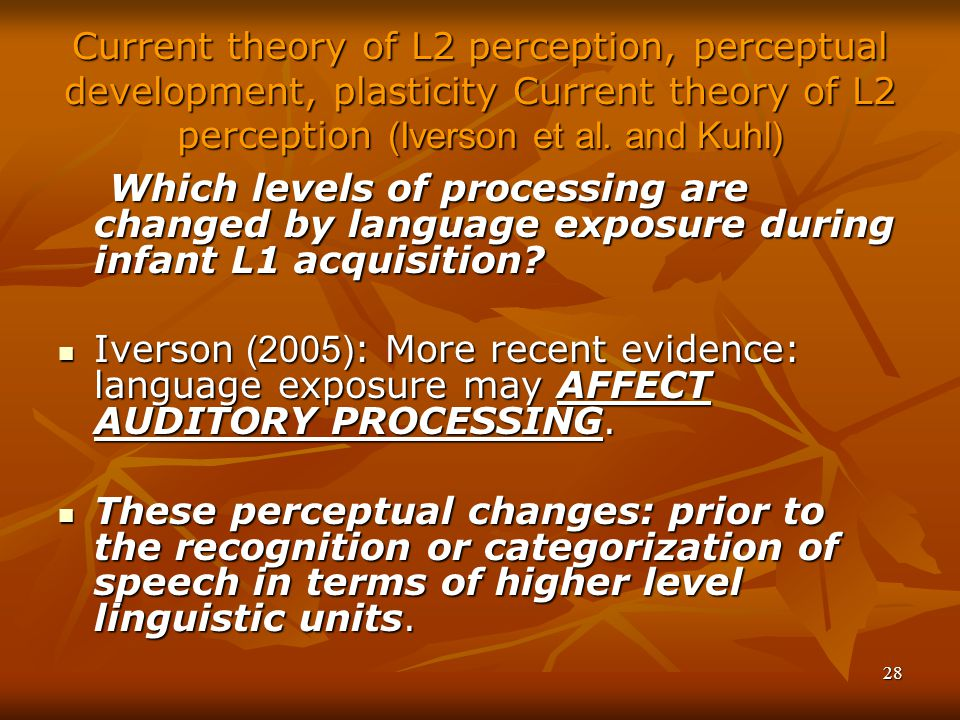 Current theory of L2 perception, perceptual development, plasticity Current theory of L2 perception (Iverson et al. and Kuhl)