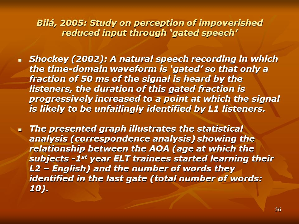Bilá, 2005: Study on perception of impoverished reduced input through 'gated speech'