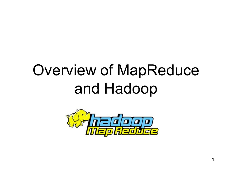 Overview of MapReduce and Hadoop