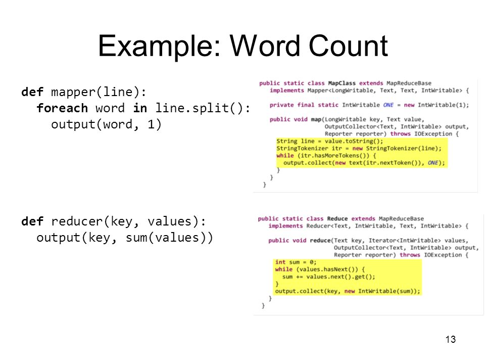 Example: Word Count def mapper(line): foreach word in line.split():