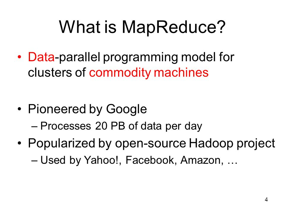 What is MapReduce Data-parallel programming model for clusters of commodity machines. Pioneered by Google.