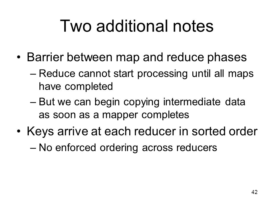 Two additional notes Barrier between map and reduce phases