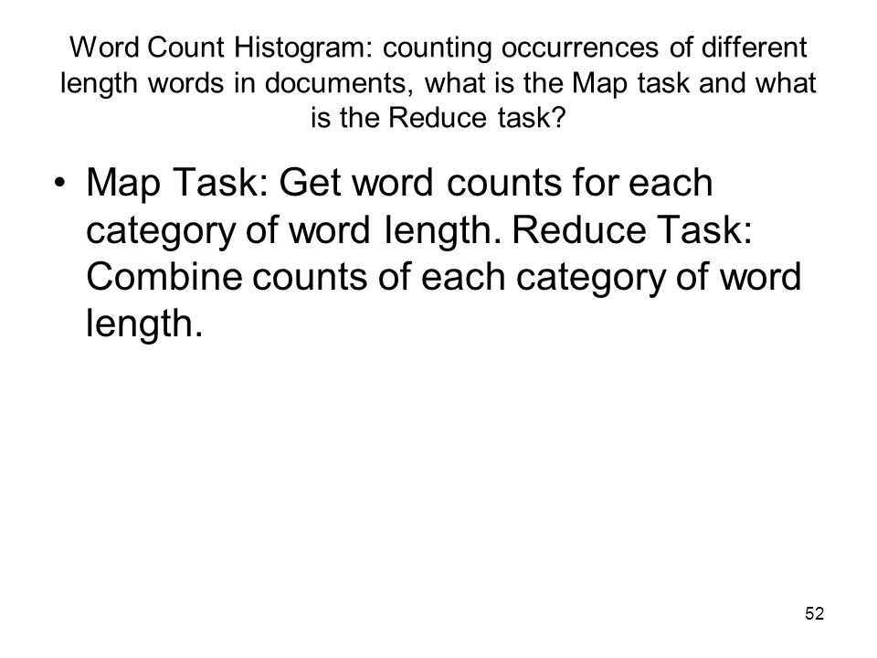 Word Count Histogram: counting occurrences of different length words in documents, what is the Map task and what is the Reduce task