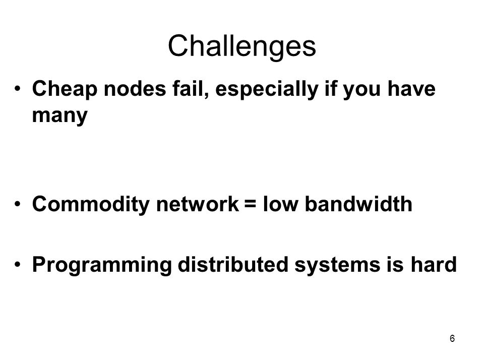 Challenges Cheap nodes fail, especially if you have many