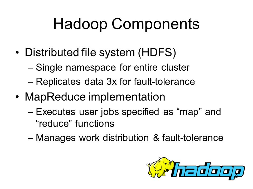 Hadoop Components Distributed file system (HDFS)