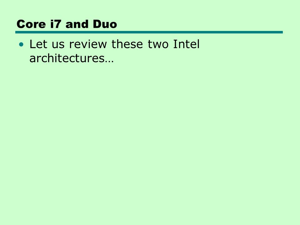 Core i7 and Duo Let us review these two Intel architectures…