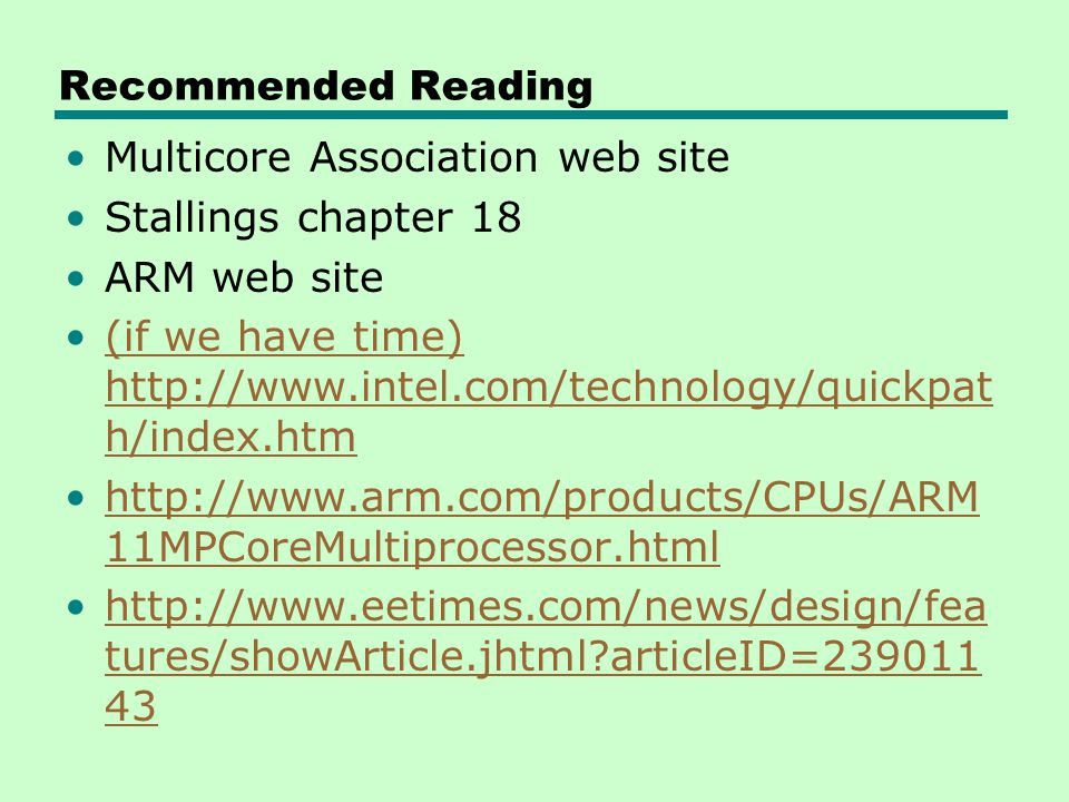 Recommended Reading Multicore Association web site. Stallings chapter 18. ARM web site.