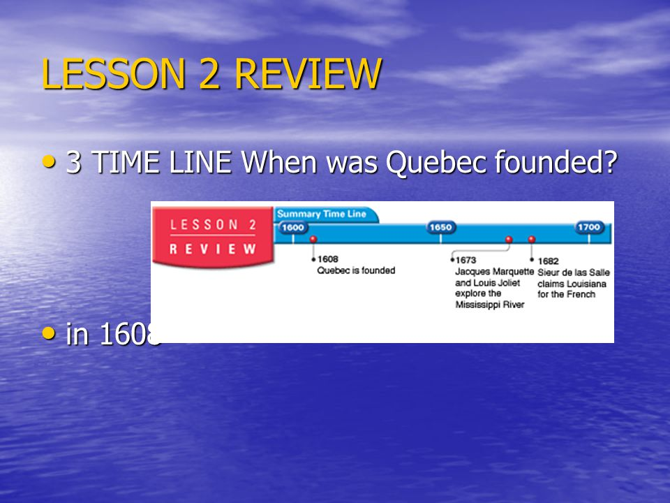 LESSON 2 REVIEW 3 TIME LINE When was Quebec founded in 1608