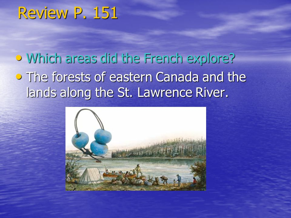 Review P. 151 Which areas did the French explore