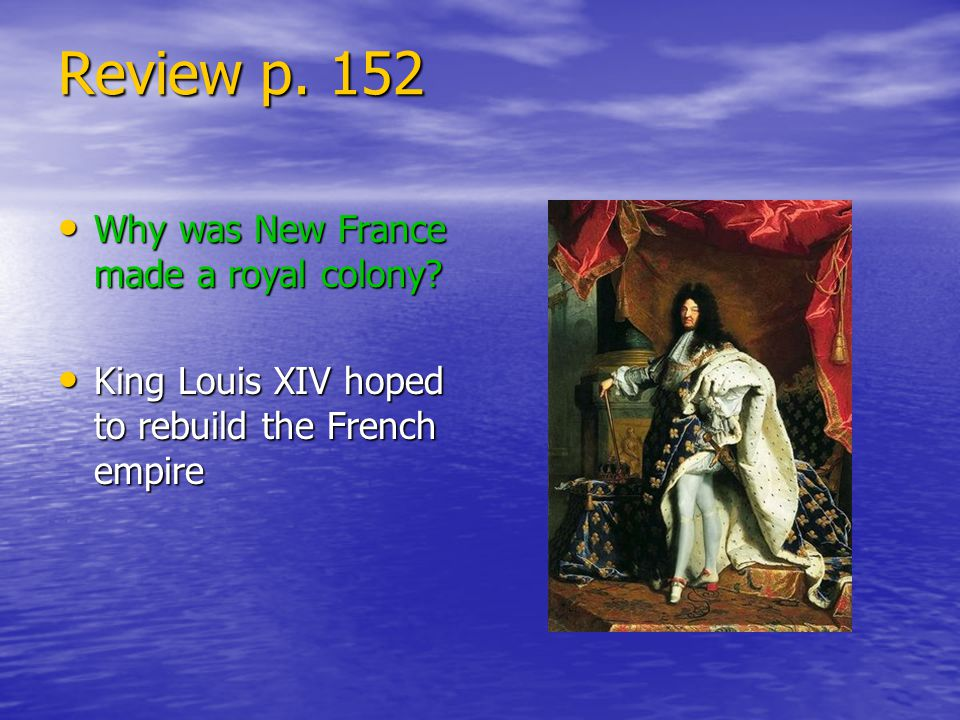Review p. 152 Why was New France made a royal colony