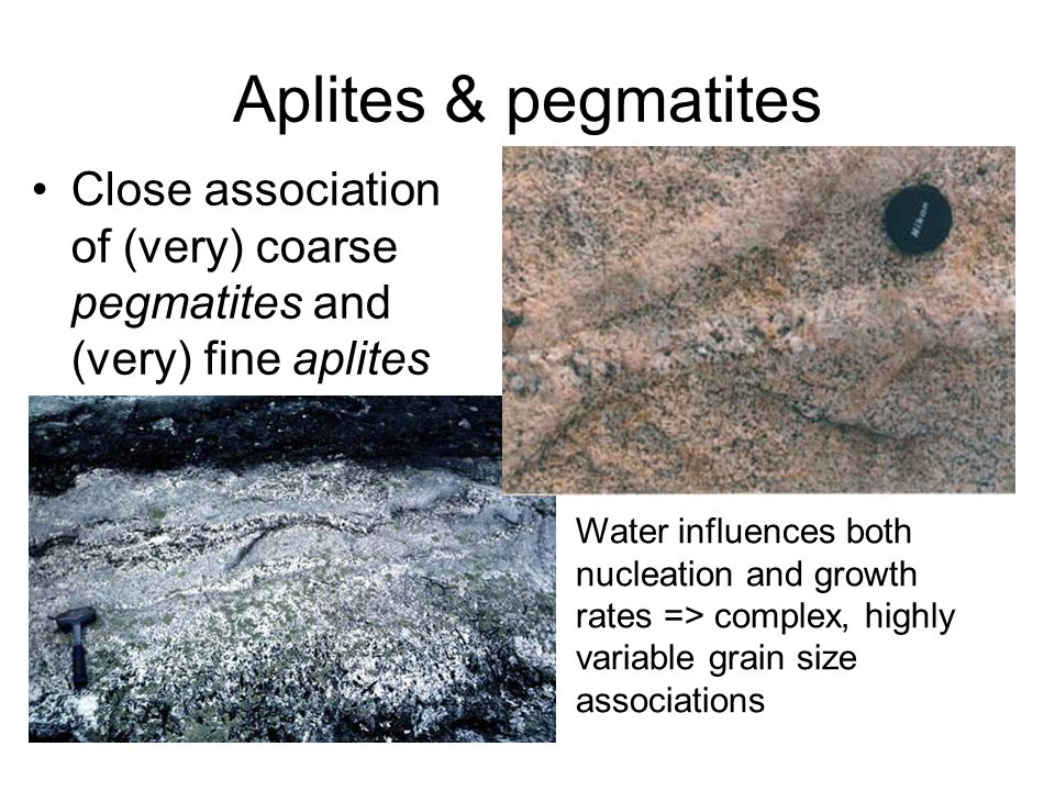 Aplites & pegmatites Close association of (very) coarse pegmatites and (very) fine aplites.