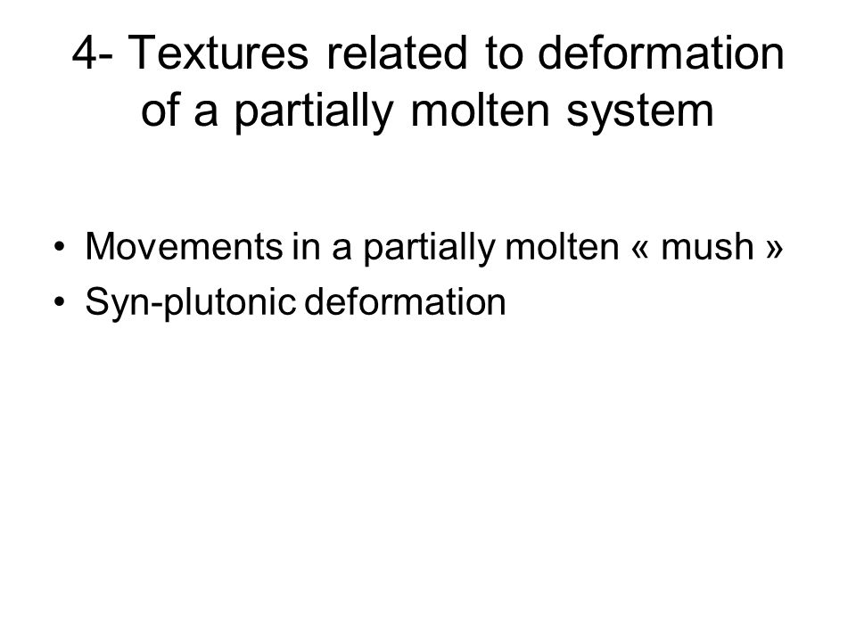 4- Textures related to deformation of a partially molten system