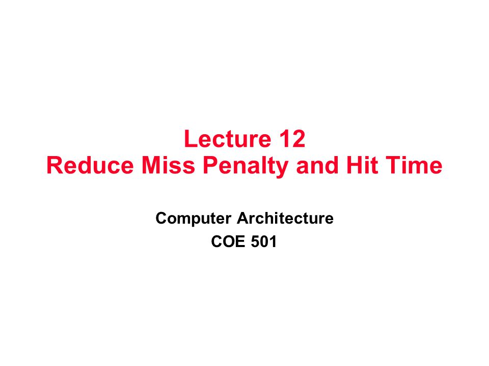Lecture 12 Reduce Miss Penalty and Hit Time
