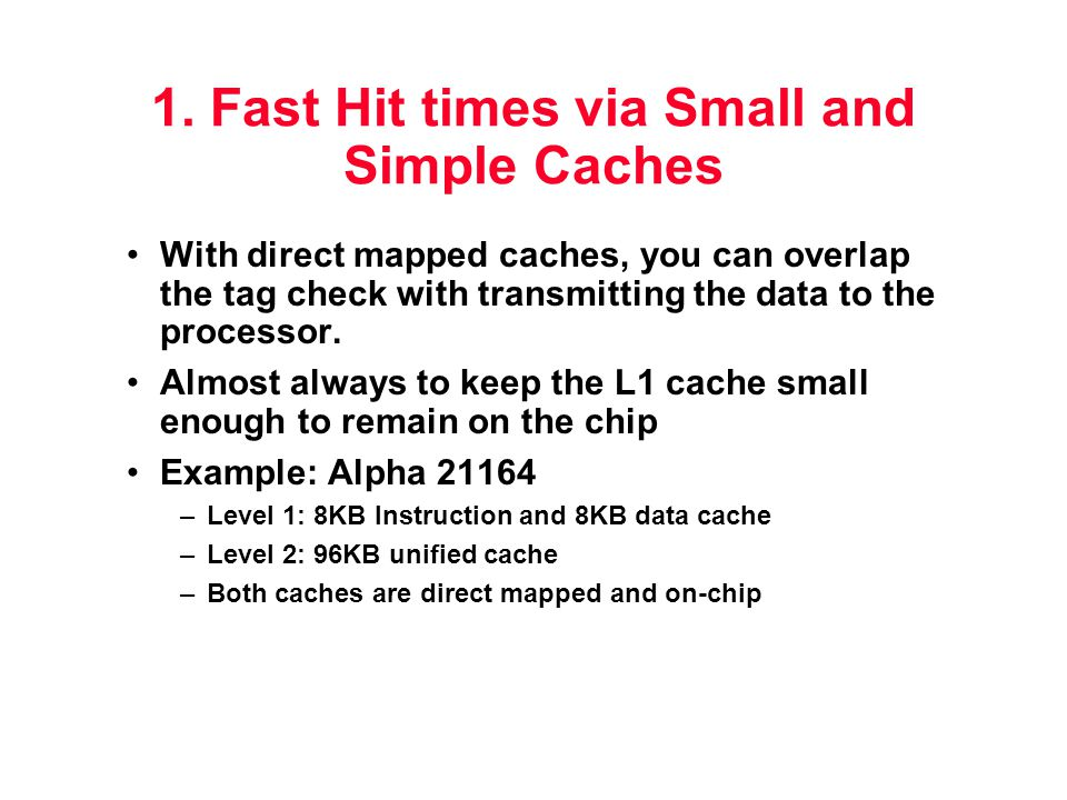 1. Fast Hit times via Small and Simple Caches