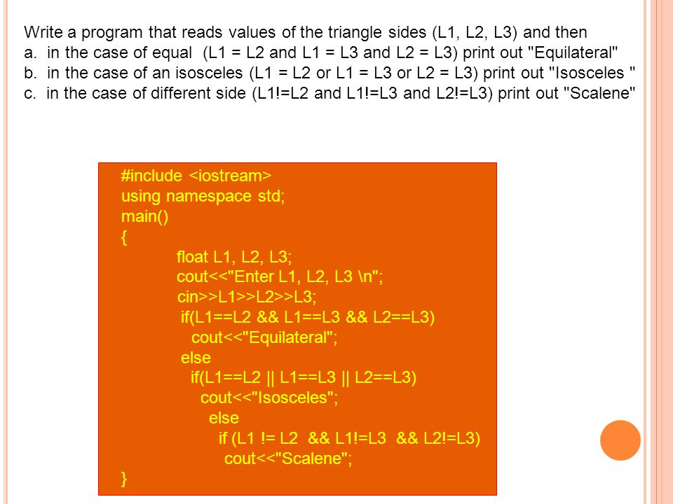 Write a program that reads values of the triangle sides (L1, L2, L3) and then