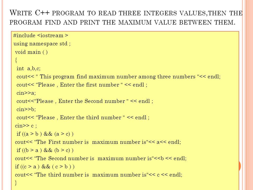 Write C++ program to read three integers values,then the program find and print the maximum value between them.